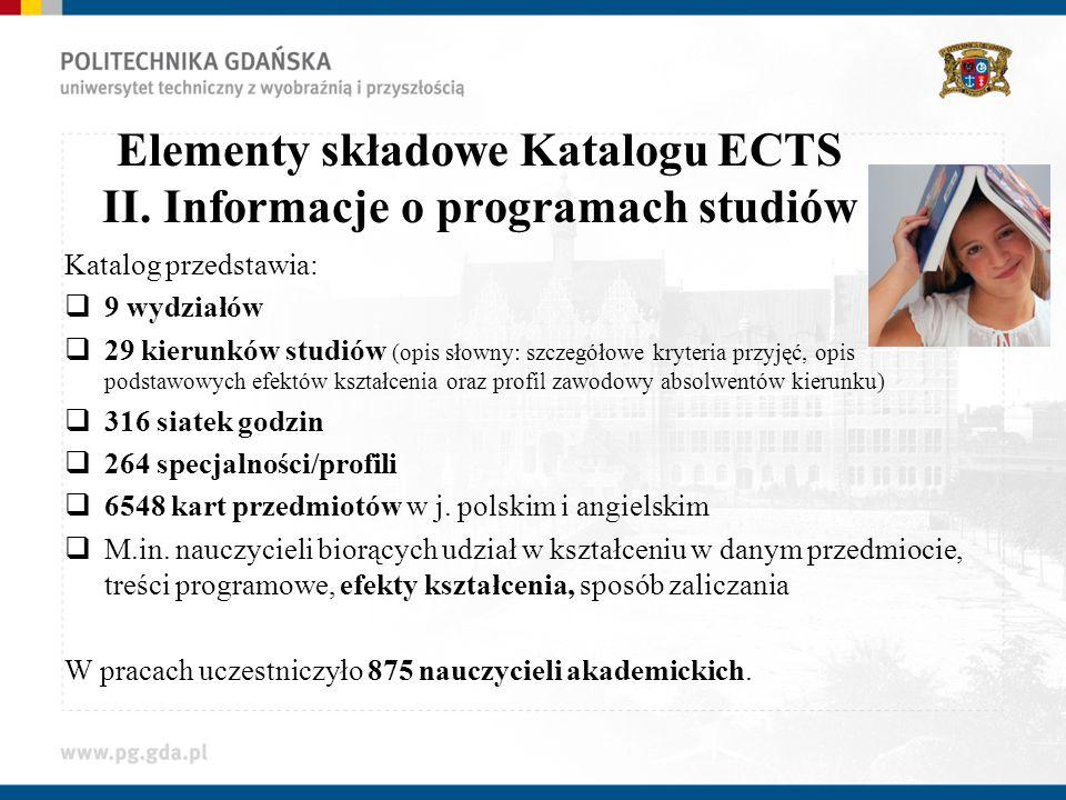 Elementy składowe Katalogu ECTS II. Informacje o programach studiów Katalog przedstawia: 9 wydziałów 29 kierunków studiów (opis słowny: szczegółowe kr