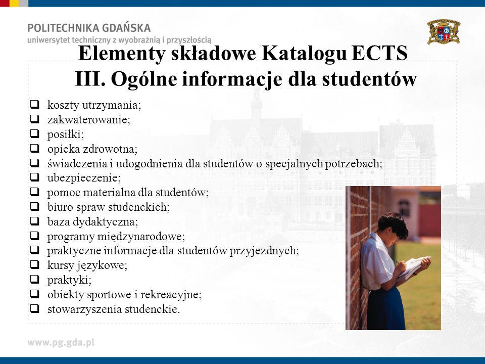 Elementy składowe Katalogu ECTS III. Ogólne informacje dla studentów koszty utrzymania; zakwaterowanie; posiłki; opieka zdrowotna; świadczenia i udogo