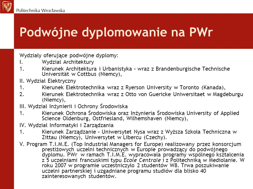 Podwójne dyplomowanie na PWr Wydziały oferujące podwójne dyplomy: I.Wydział Architektury 1.Kierunek Architektura i Urbanistyka – wraz z Brandenburgisc