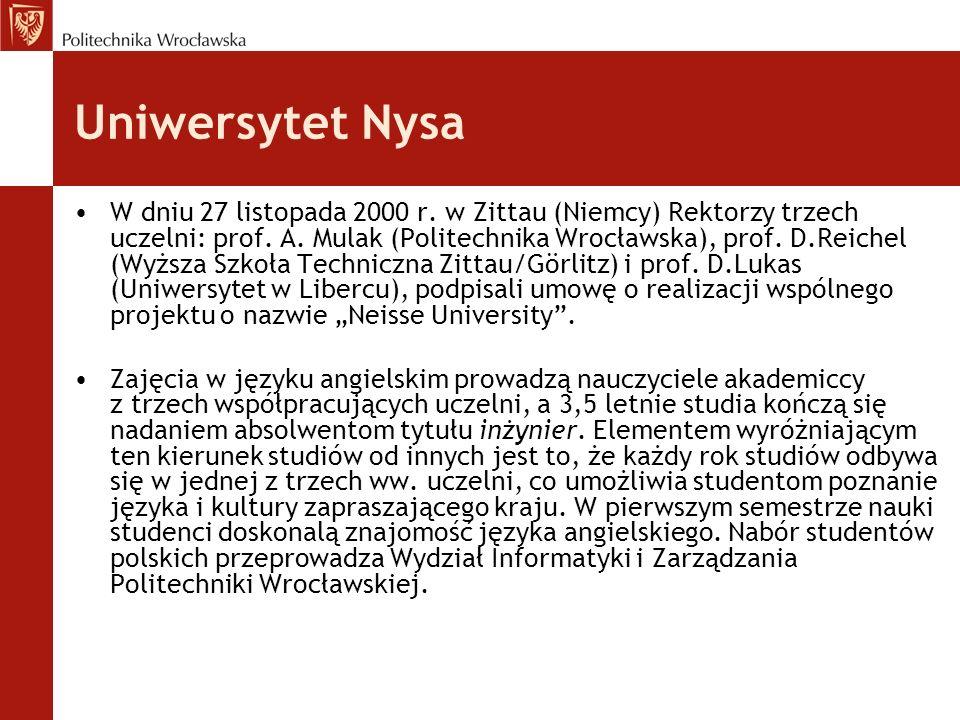 Uniwersytet Nysa W dniu 27 listopada 2000 r. w Zittau (Niemcy) Rektorzy trzech uczelni: prof. A. Mulak (Politechnika Wrocławska), prof. D.Reichel (Wyż