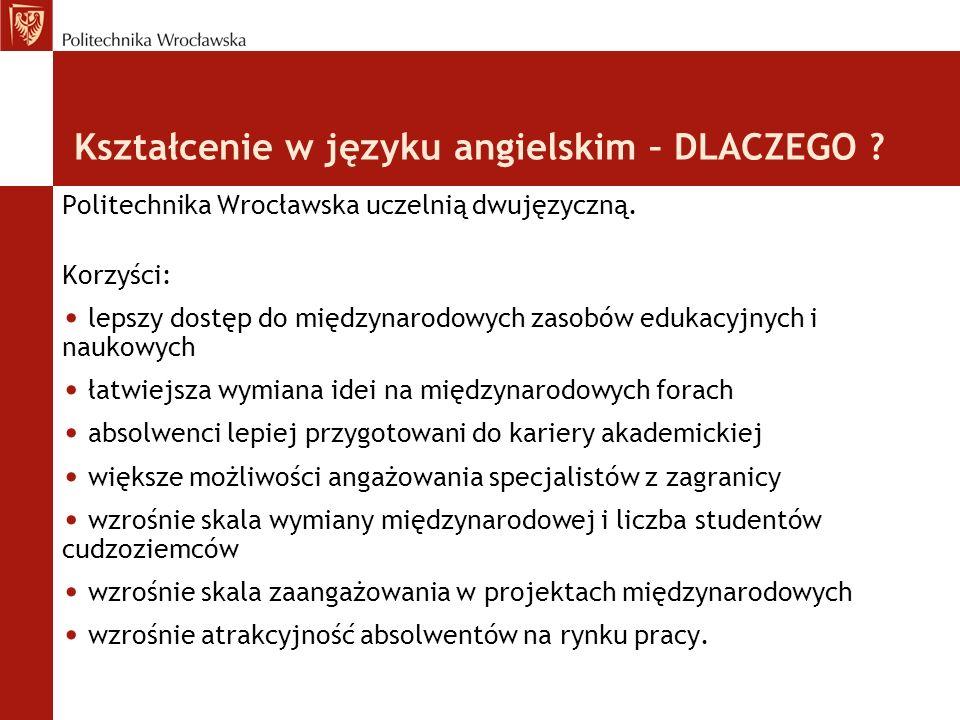 Kształcenie w języku angielskim – DLACZEGO ? Politechnika Wrocławska uczelnią dwujęzyczną. Korzyści: lepszy dostęp do międzynarodowych zasobów edukacy