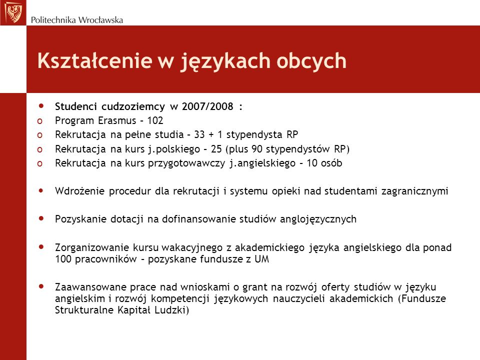 Kształcenie w językach obcych Studenci cudzoziemcy w 2007/2008 : oProgram Erasmus – 102 oRekrutacja na pełne studia – 33 + 1 stypendysta RP oRekrutacj