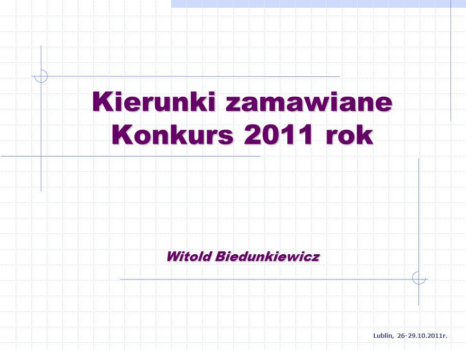 Kierunki zamawiane Konkurs 2011 rok Witold Biedunkiewicz Lublin, 26-29.10.2011r.