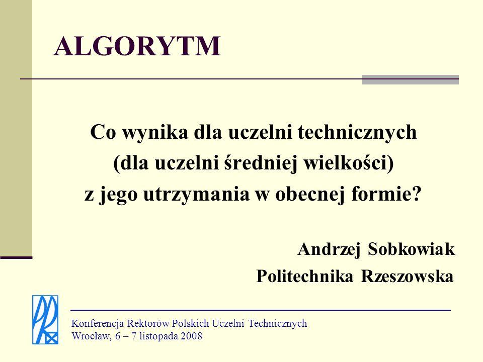 Stary algorytm 50% studenci – 50% kadra Nowy algorytm 35% studenci – 65% kadra Konferencja Rektorów Polskich Uczelni Technicznych Wrocław, 6 – 7 listopada 2008