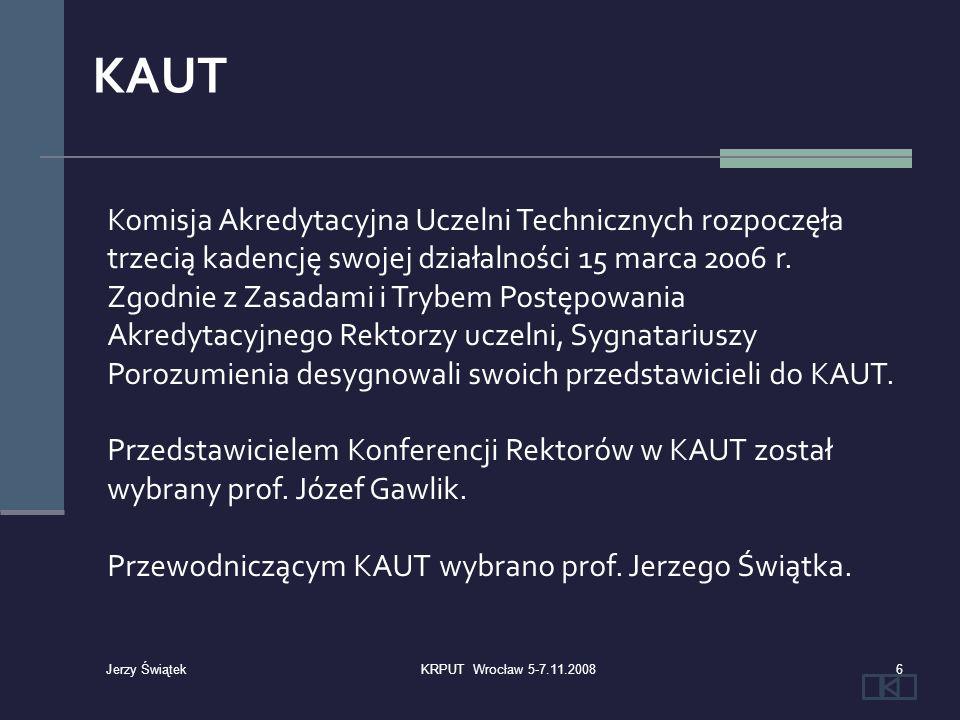 W okresie objętym niniejszym sprawozdaniem KAUT odbyła 12 spotkań plenarnych, w ramach których między innymi: Wybrano władze KAUT, Przyjęto Ramowe Standardy Akredytacji Studiów Doktoranckich, Określono założenia do akredytacji studiów podyplomowych, 47KRPUT Wrocław 5-7.11.2008 Jerzy Świątek