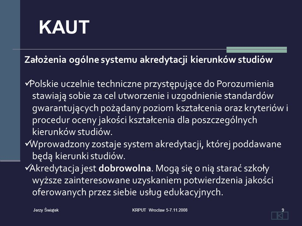 Wydział – absolwenci Kontakt z absolwentami – ocena sukcesu absolwentów Absolwenci, a założenia programu Absolwenci, a polityka jednostki Związek działań jednostki, a ocena absolwentów Udział absolwentów w kreowaniu strategii (procedury, udokumentowane działania) 100KRPUT Wrocław 5-7.11.2008 Jerzy Świątek