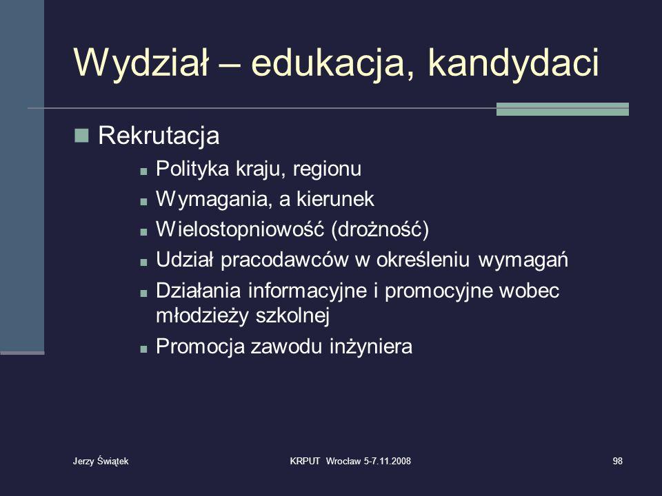 Wydział – edukacja, kandydaci Rekrutacja Polityka kraju, regionu Wymagania, a kierunek Wielostopniowość (drożność) Udział pracodawców w określeniu wym