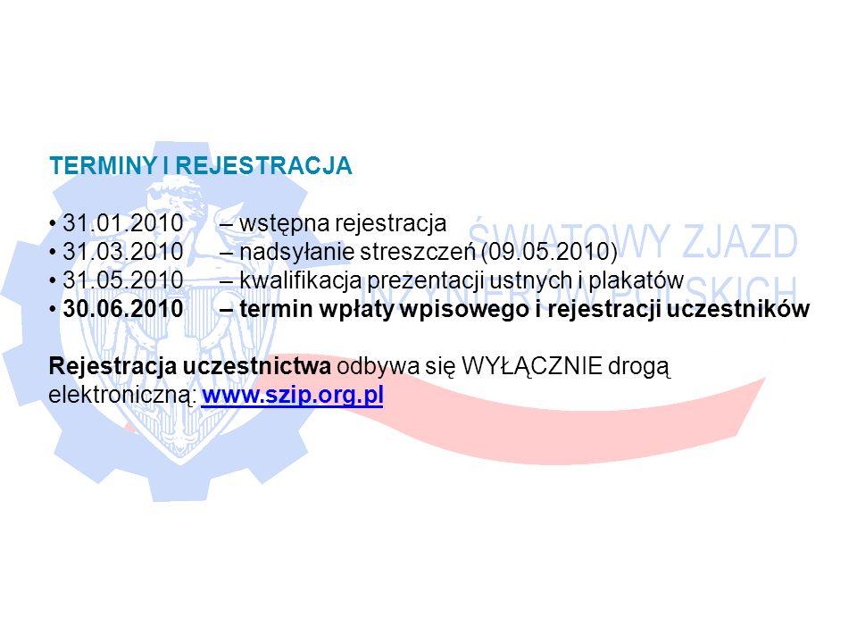 TERMINY I REJESTRACJA 31.01.2010 – wstępna rejestracja 31.03.2010– nadsyłanie streszczeń (09.05.2010) 31.05.2010– kwalifikacja prezentacji ustnych i plakatów 30.06.2010 – termin wpłaty wpisowego i rejestracji uczestników Rejestracja uczestnictwa odbywa się WYŁĄCZNIE drogą elektroniczną: www.szip.org.pl