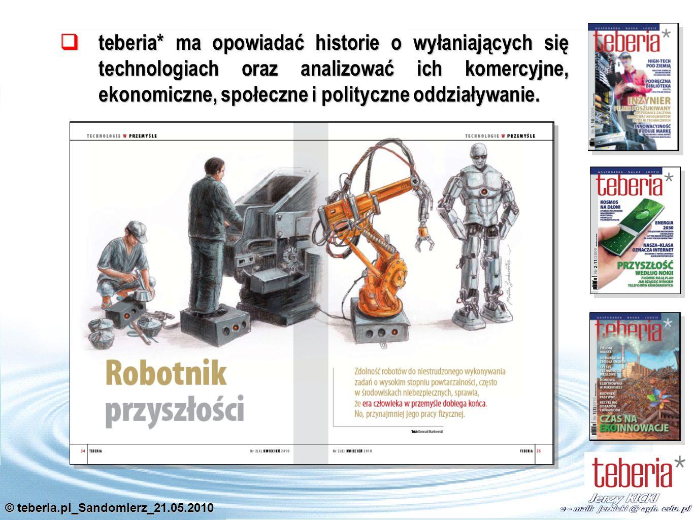 © teberia.pl_Sandomierz_21.05.2010 teberia* ma opowiadać historie o wyłaniających się technologiach oraz analizować ich komercyjne, ekonomiczne, społeczne i polityczne oddziaływanie.