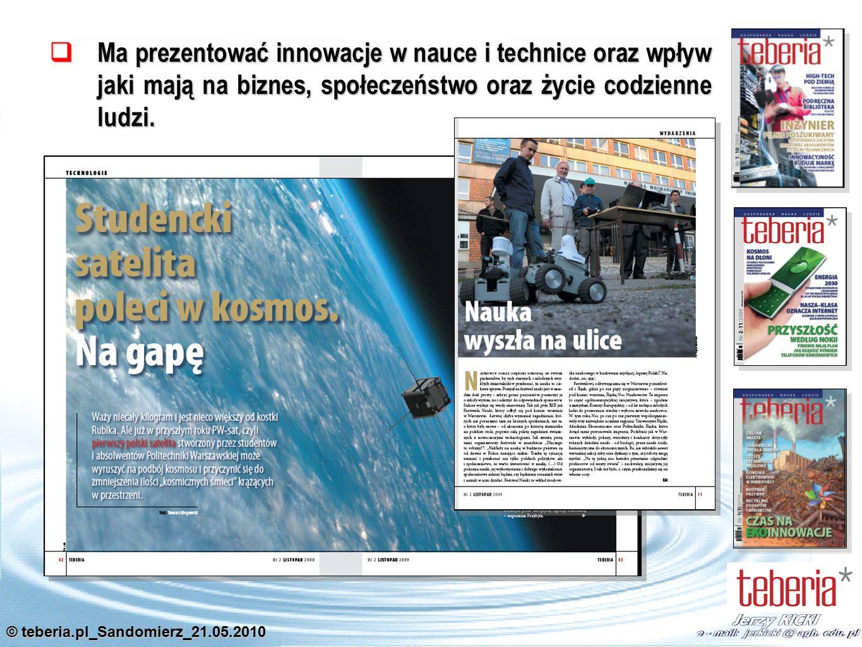 © teberia.pl_Sandomierz_21.05.2010 Ma prezentować innowacje w nauce i technice oraz wpływ jaki mają na biznes, społeczeństwo oraz życie codzienne ludzi.
