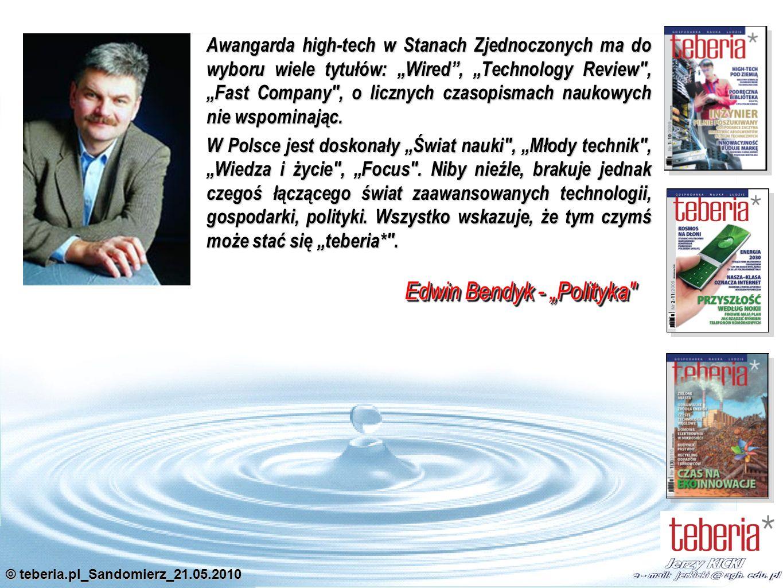 © teberia.pl_Sandomierz_21.05.2010 Awangarda high-tech w Stanach Zjednoczonych ma do wyboru wiele tytułów: Wired, Technology Review , Fast Company , o licznych czasopismach naukowych nie wspominając.