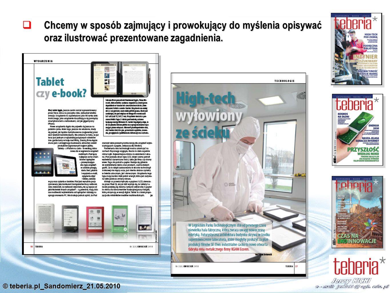 © teberia.pl_Sandomierz_21.05.2010 Chcemy pokazywać powiązania technologii oraz przełożenia innowacji na rozwiązania biznesowe i kontekst społeczny.