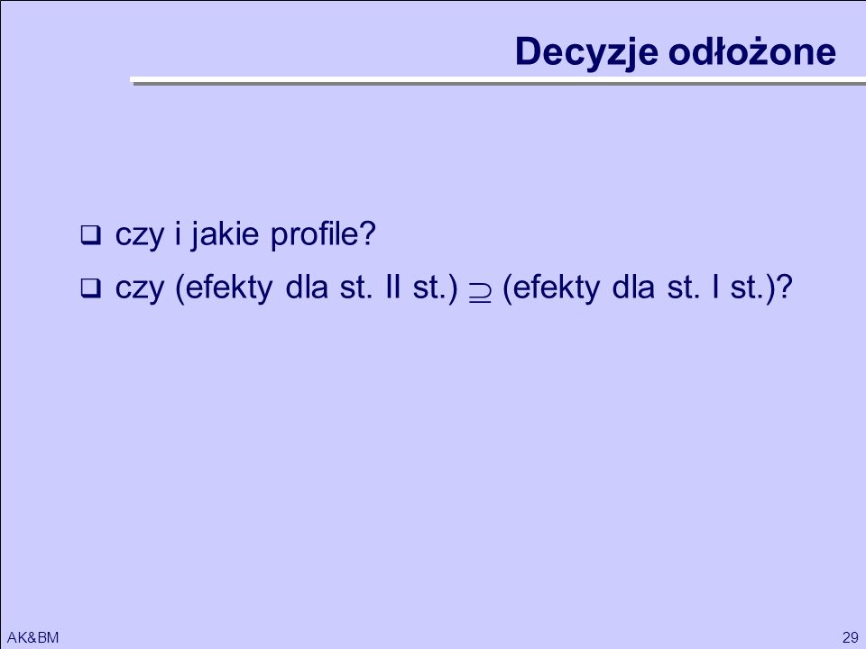29AK&BM Decyzje odłożone czy i jakie profile? czy (efekty dla st. II st.) (efekty dla st. I st.)?