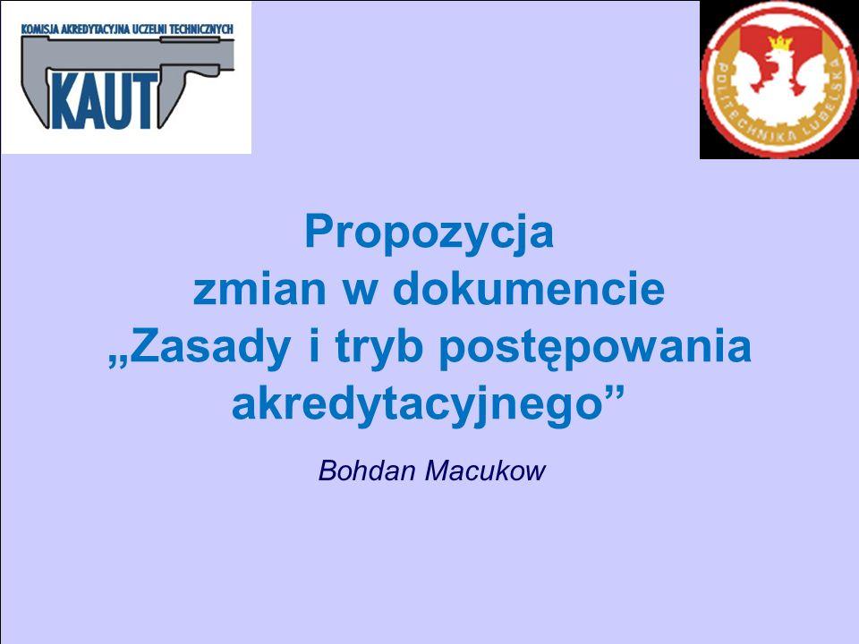 Propozycja zmian w dokumencie Zasady i tryb postępowania akredytacyjnego Bohdan Macukow
