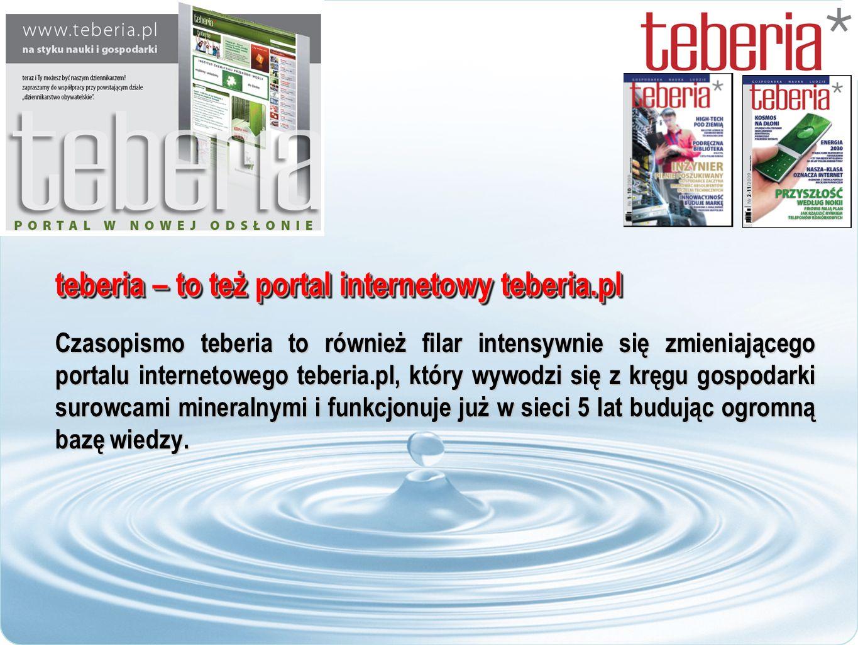 teberia – to też portal internetowy teberia.pl Czasopismo teberia to również filar intensywnie się zmieniającego portalu internetowego teberia.pl, który wywodzi się z kręgu gospodarki surowcami mineralnymi i funkcjonuje już w sieci 5 lat budując ogromną bazę wiedzy.