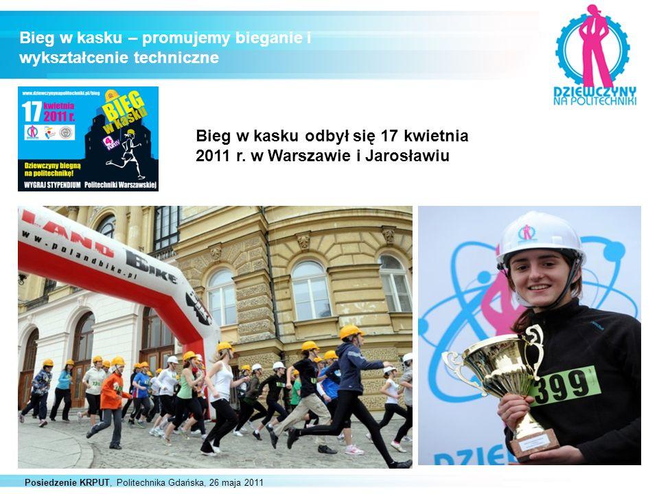Posiedzenie KRPUT, Politechnika Gdańska, 26 maja 2011 Bieg w kasku – promujemy bieganie i wykształcenie techniczne Bieg w kasku odbył się 17 kwietnia