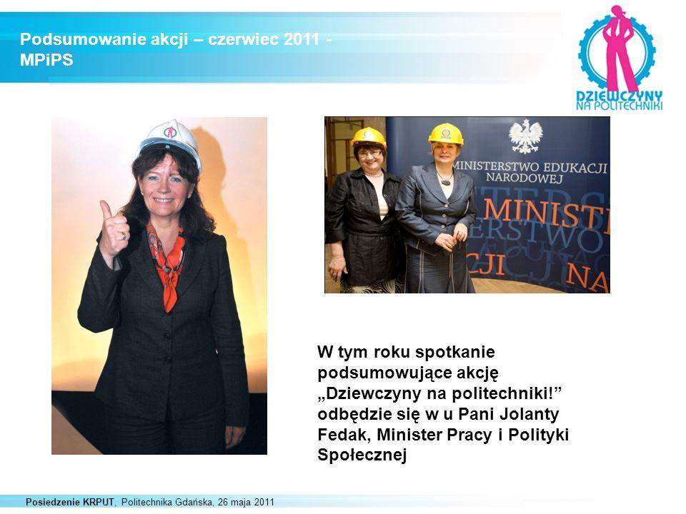 Posiedzenie KRPUT, Politechnika Gdańska, 26 maja 2011 Podsumowanie akcji – czerwiec 2011 - MPiPS W tym roku spotkanie podsumowujące akcję Dziewczyny n