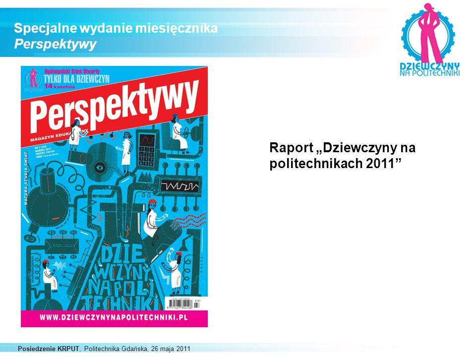 Posiedzenie KRPUT, Politechnika Gdańska, 26 maja 2011 Specjalne wydanie miesięcznika Perspektywy Raport Dziewczyny na politechnikach 2011