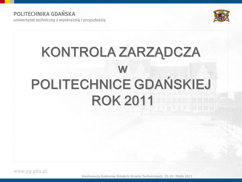 KONTROLA ZARZĄDCZA w POLITECHNICE GDAŃSKIEJ ROK 2011 Konferencja Rektorów Polskich Uczelni Technicznych 25-27 MAJA 2011