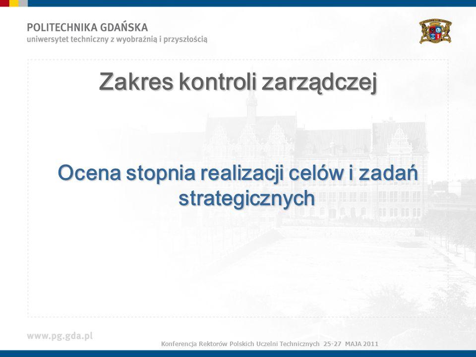 Zakres kontroli zarządczej Ocena stopnia realizacji celów i zadań strategicznych Konferencja Rektorów Polskich Uczelni Technicznych 25-27 MAJA 2011