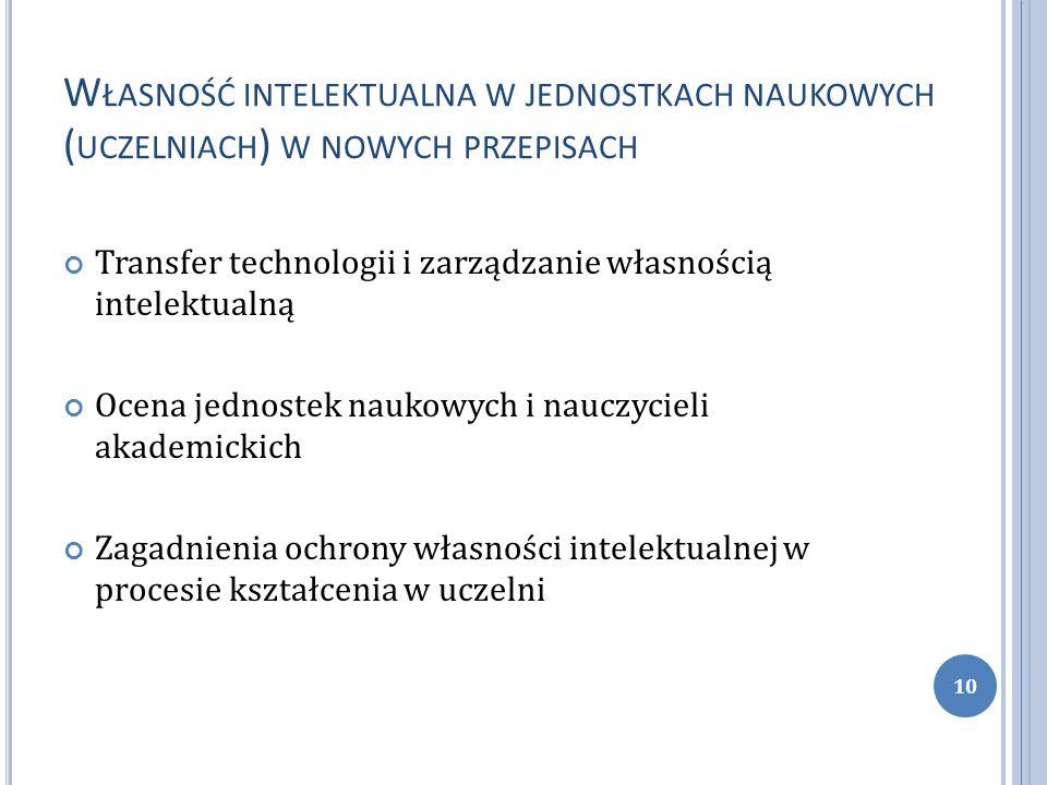 W ŁASNOŚĆ INTELEKTUALNA W JEDNOSTKACH NAUKOWYCH ( UCZELNIACH ) W NOWYCH PRZEPISACH Transfer technologii i zarządzanie własnością intelektualną Ocena j