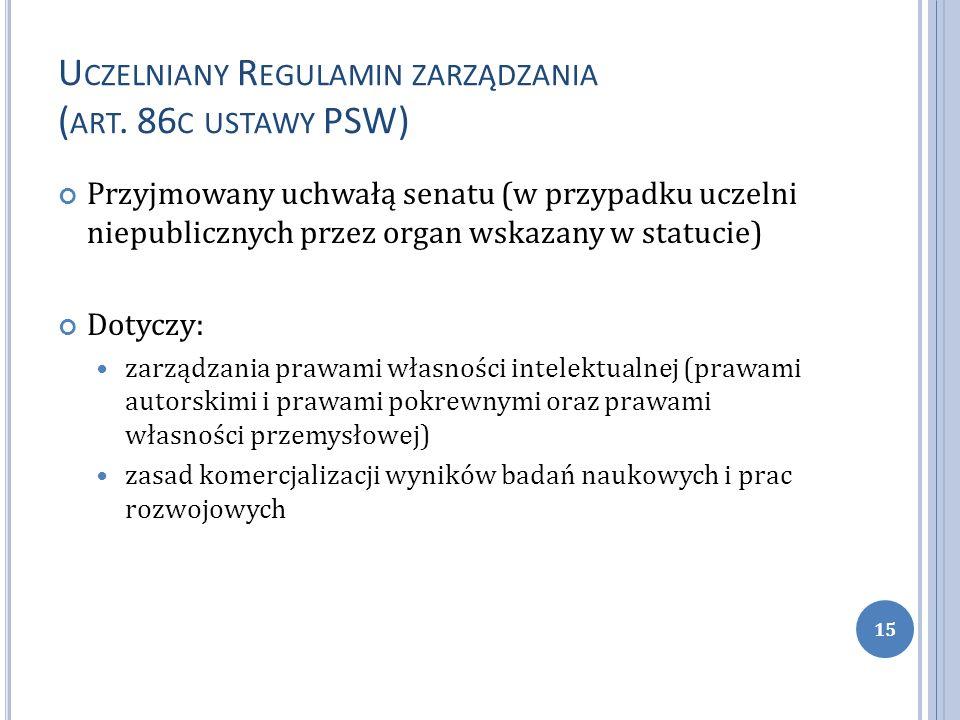 U CZELNIANY R EGULAMIN ZARZĄDZANIA ( ART. 86 C USTAWY PSW) Przyjmowany uchwałą senatu (w przypadku uczelni niepublicznych przez organ wskazany w statu