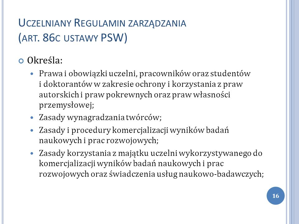 U CZELNIANY R EGULAMIN ZARZĄDZANIA ( ART. 86 C USTAWY PSW) Określa: Prawa i obowiązki uczelni, pracowników oraz studentów i doktorantów w zakresie och