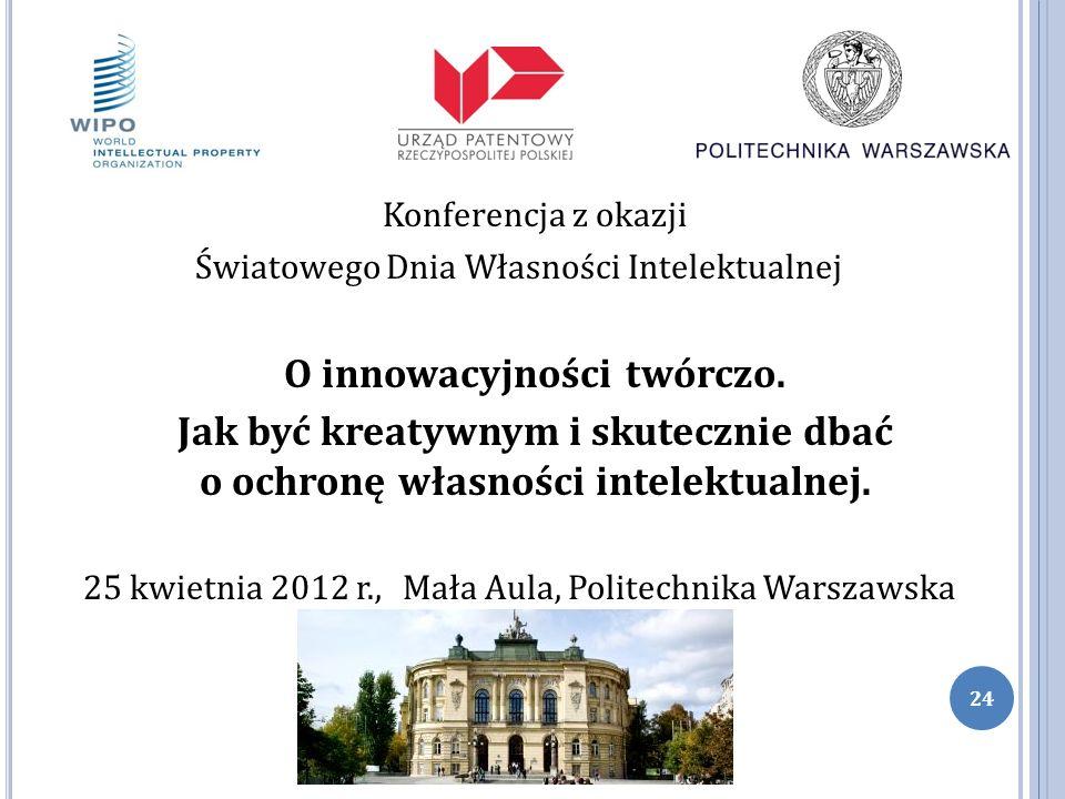 Konferencja z okazji Światowego Dnia Własności Intelektualnej O innowacyjności twórczo. Jak być kreatywnym i skutecznie dbać o ochronę własności intel