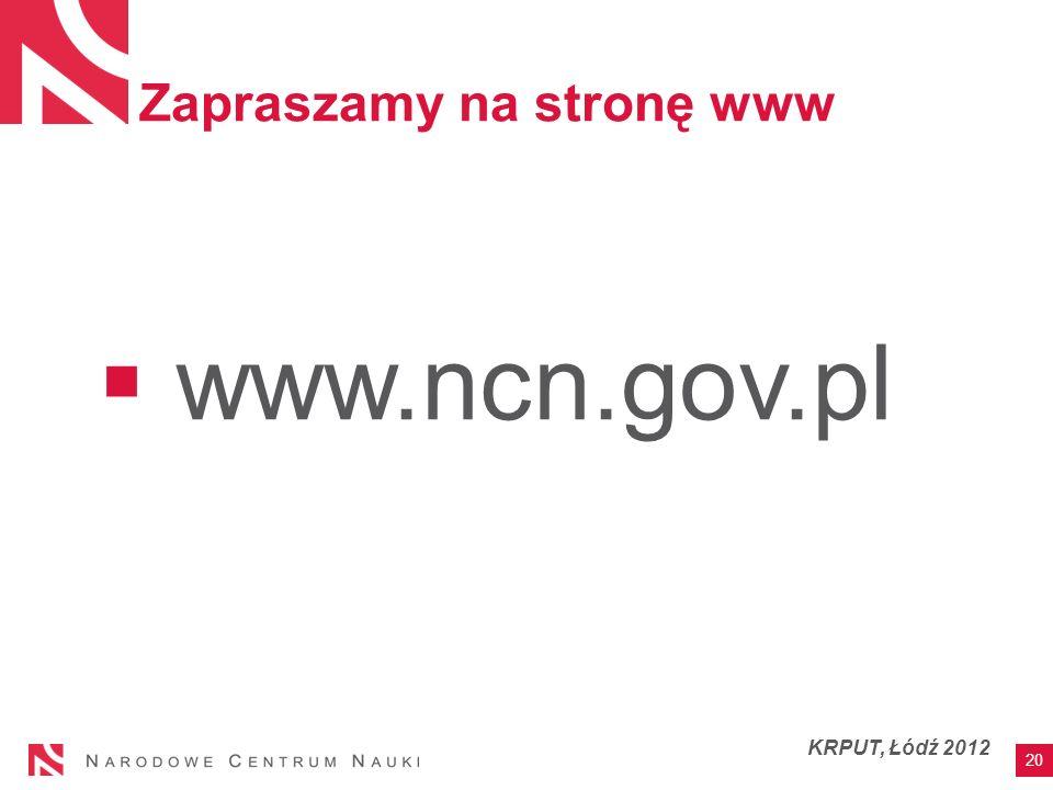 Zapraszamy na stronę www www.ncn.gov.pl 20 KRPUT, Łódź 2012