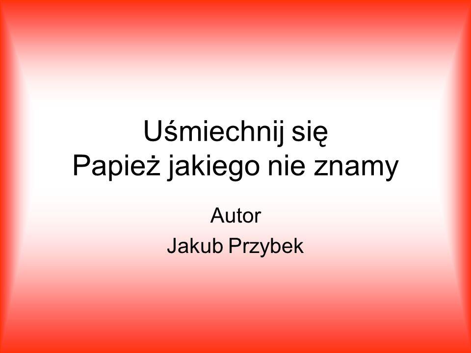 Uśmiechnij się Papież jakiego nie znamy Autor Jakub Przybek