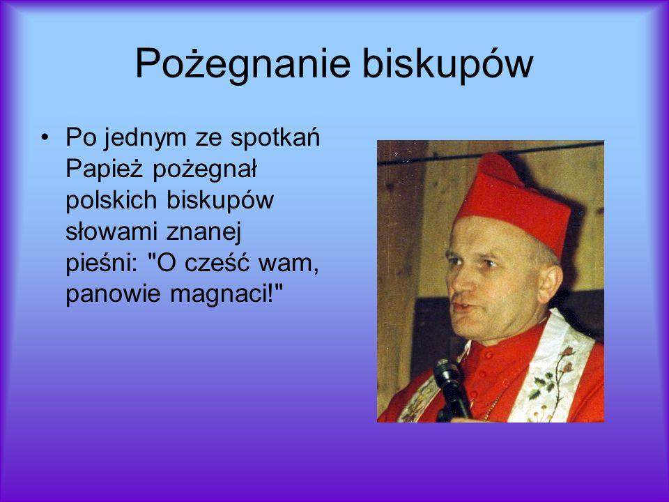 Pożegnanie biskupów Po jednym ze spotkań Papież pożegnał polskich biskupów słowami znanej pieśni: