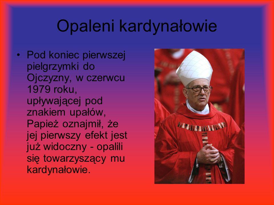 Opaleni kardynałowie Pod koniec pierwszej pielgrzymki do Ojczyzny, w czerwcu 1979 roku, upływającej pod znakiem upałów, Papież oznajmił, że jej pierws