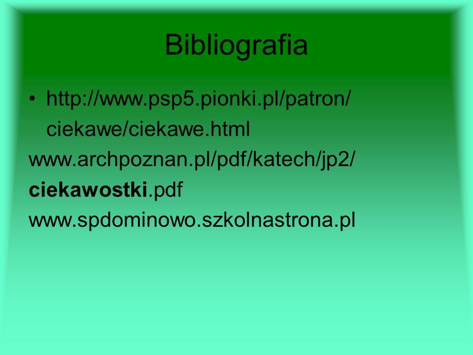 Bibliografia http://www.psp5.pionki.pl/patron/ ciekawe/ciekawe.html www.archpoznan.pl/pdf/katech/jp2/ ciekawostki.pdf www.spdominowo.szkolnastrona.pl
