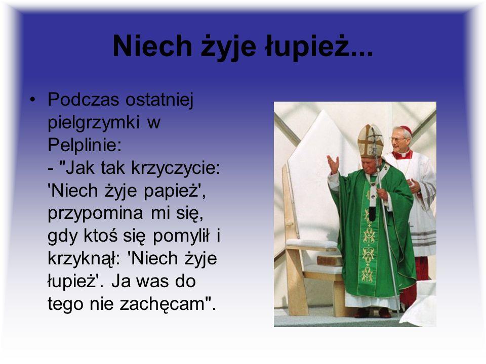 Niech żyje łupież... Podczas ostatniej pielgrzymki w Pelplinie: -