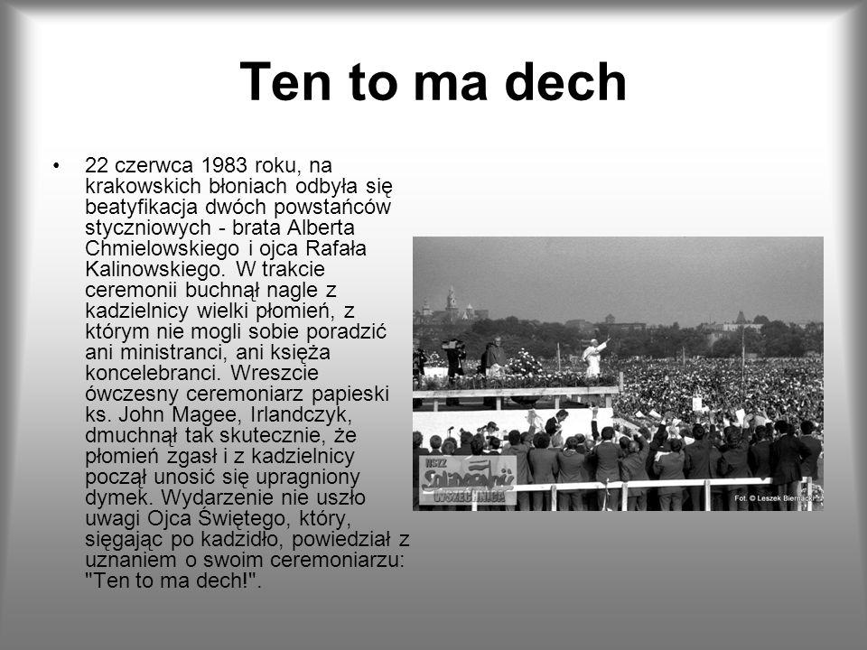 Ten to ma dech 22 czerwca 1983 roku, na krakowskich błoniach odbyła się beatyfikacja dwóch powstańców styczniowych - brata Alberta Chmielowskiego i oj