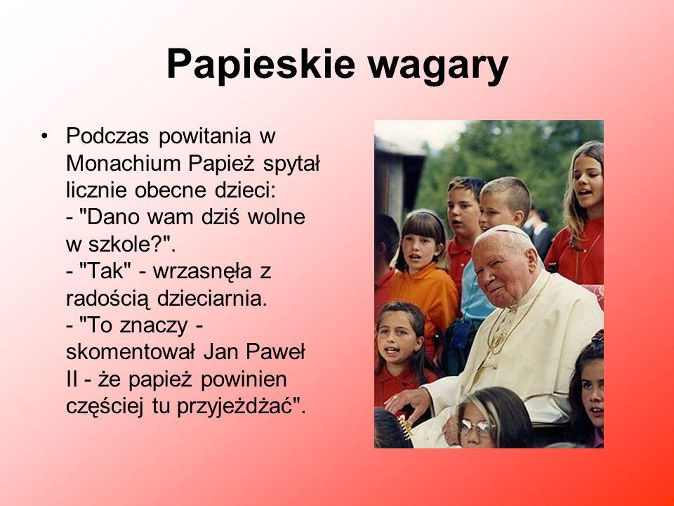 Papieskie wagary Podczas powitania w Monachium Papież spytał licznie obecne dzieci: -