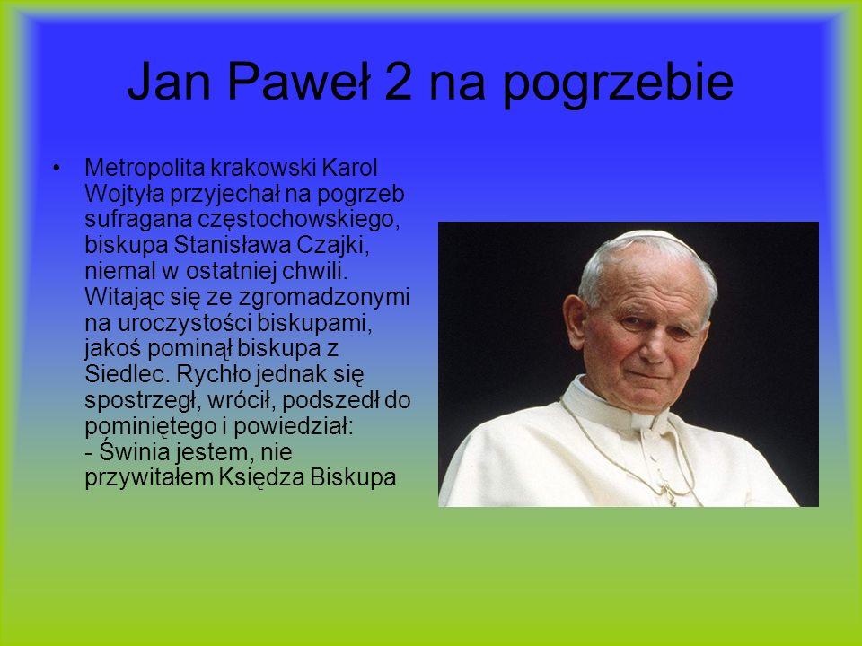 Jan Paweł 2 na pogrzebie Metropolita krakowski Karol Wojtyła przyjechał na pogrzeb sufragana częstochowskiego, biskupa Stanisława Czajki, niemal w ost