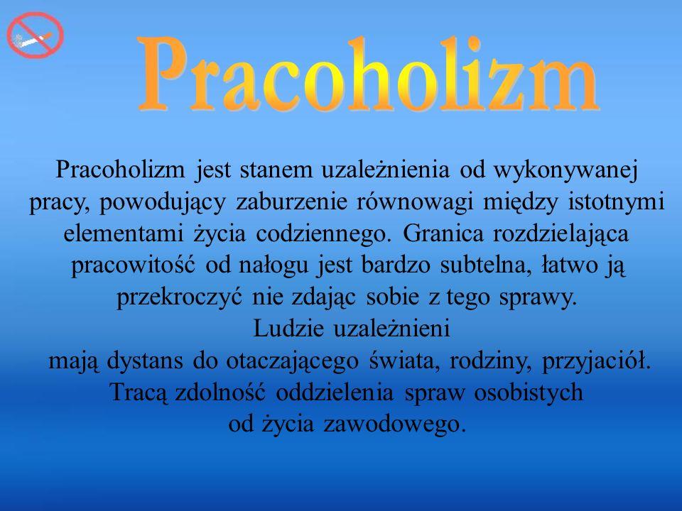 Pracoholizm jest stanem uzależnienia od wykonywanej pracy, powodujący zaburzenie równowagi między istotnymi elementami życia codziennego.