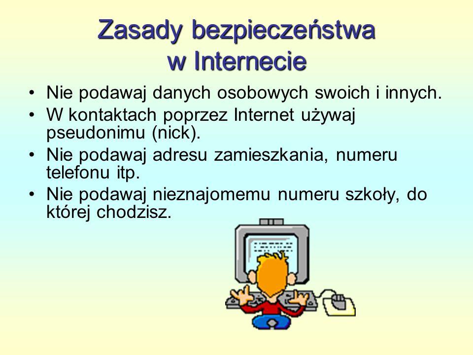 Zasady bezpieczeństwa w Internecie Nie podawaj nieznajomym zawodu i miejsca pracy rodziców.