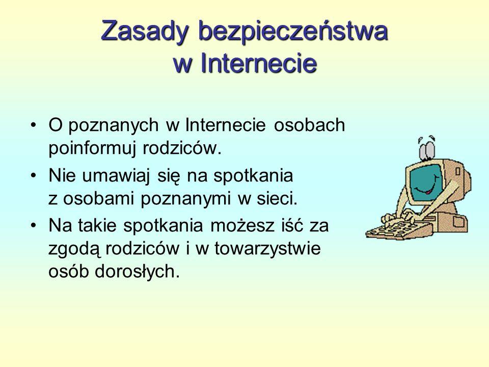Zasady bezpieczeństwa w Internecie O poznanych w Internecie osobach poinformuj rodziców. Nie umawiaj się na spotkania z osobami poznanymi w sieci. Na
