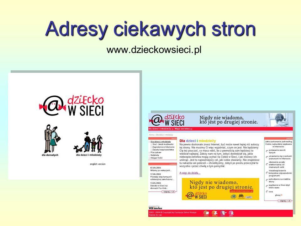 Adresy ciekawych stron www.dzieckowsieci.pl