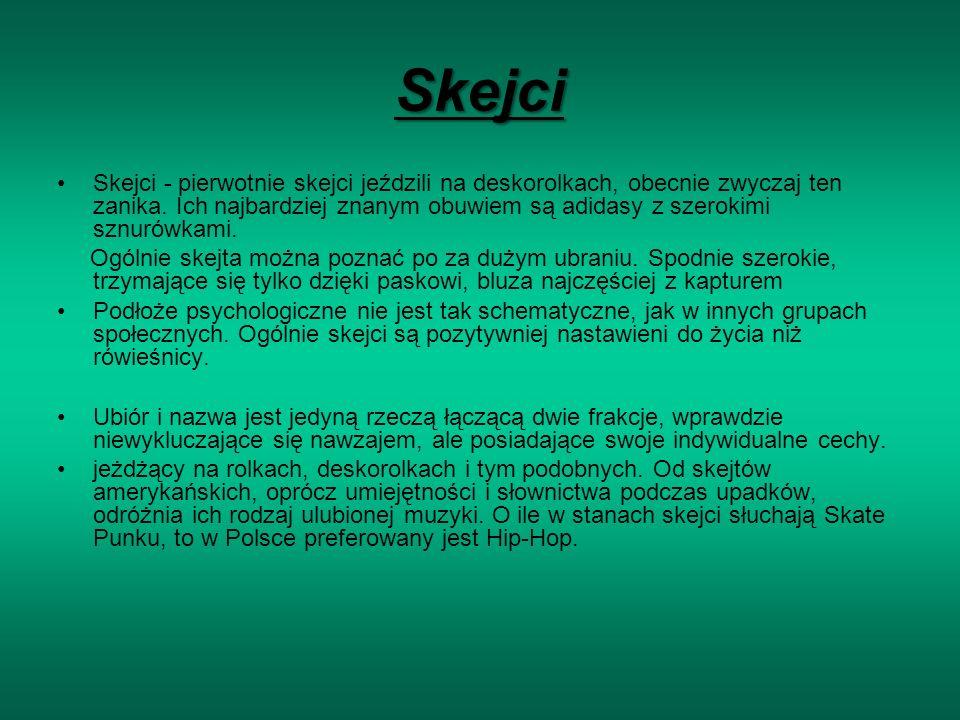 Skejci Skejci - pierwotnie skejci jeździli na deskorolkach, obecnie zwyczaj ten zanika.