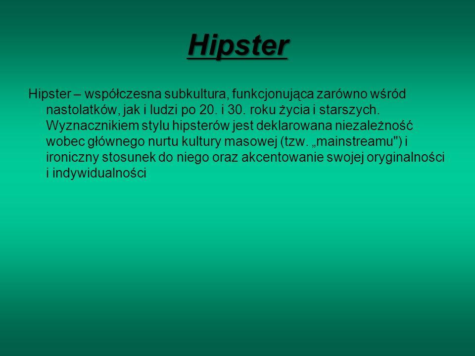 Hipster Hipster – współczesna subkultura, funkcjonująca zarówno wśród nastolatków, jak i ludzi po 20.