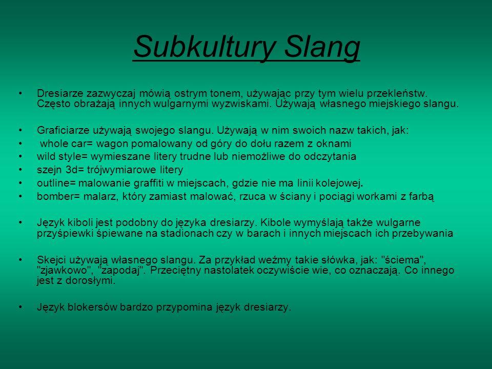 Subkultury Slang Dresiarze zazwyczaj mówią ostrym tonem, używając przy tym wielu przekleństw.