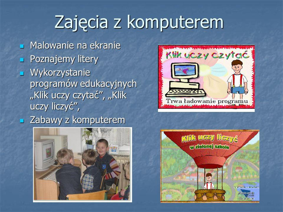 Zajęcia z komputerem Malowanie na ekranie Malowanie na ekranie Poznajemy litery Poznajemy litery Wykorzystanie programów edukacyjnych Klik uczy czytać