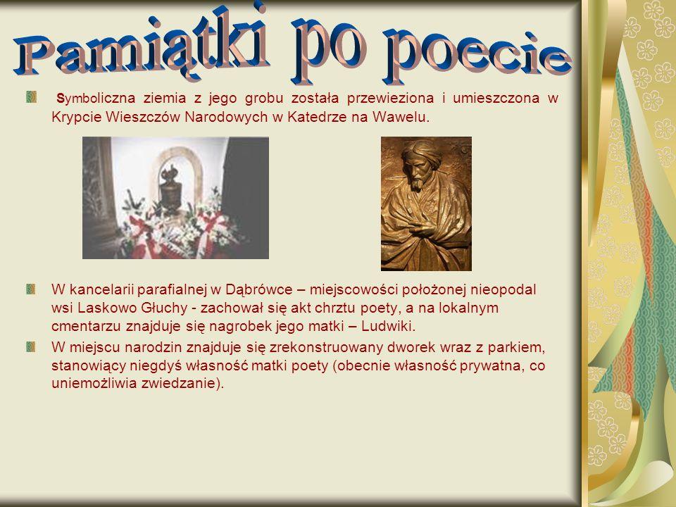 Symbo liczna ziemia z jego grobu została przewieziona i umieszczona w Krypcie Wieszczów Narodowych w Katedrze na Wawelu. W kancelarii parafialnej w Dą