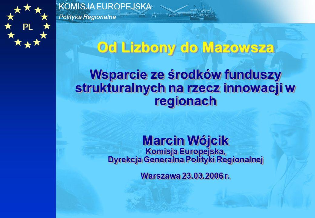 PL Polityka Regionalna KOMISJA EUROPEJSKA Od Lizbony do Mazowsza Wsparcie ze środków funduszy strukturalnych na rzecz innowacji w regionach Marcin Wój