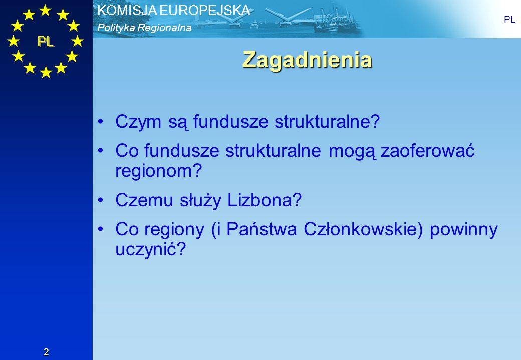 Polityka Regionalna KOMISJA EUROPEJSKA PL 2 Zagadnienia Czym są fundusze strukturalne? Co fundusze strukturalne mogą zaoferować regionom? Czemu służy