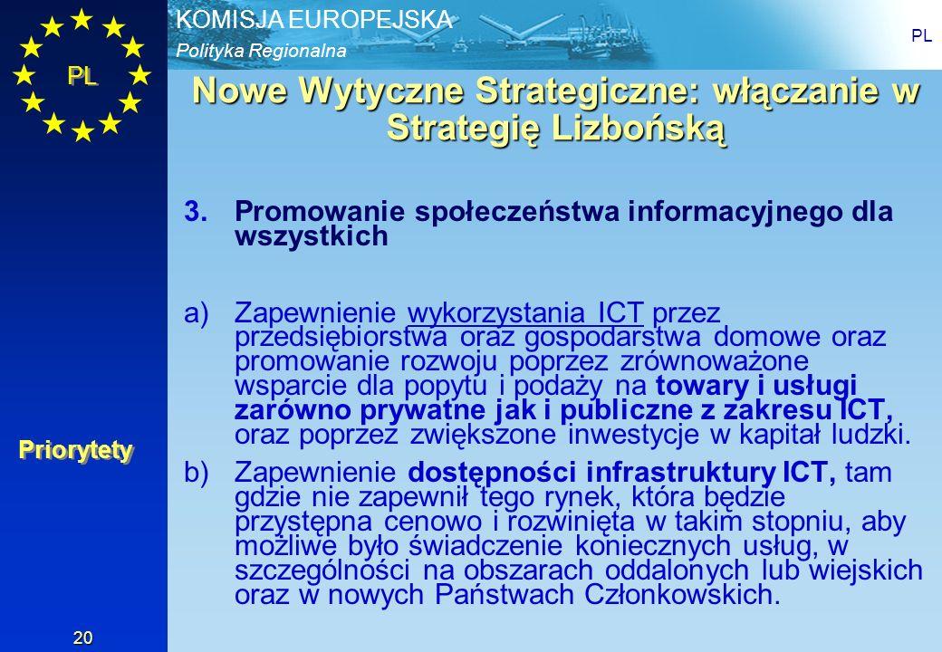 Polityka Regionalna KOMISJA EUROPEJSKA PL 20 Nowe Wytyczne Strategiczne: włączanie w Strategię Lizbońską 3.Promowanie społeczeństwa informacyjnego dla