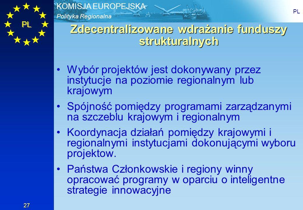 Polityka Regionalna KOMISJA EUROPEJSKA PL 27 Zdecentralizowane wdrażanie funduszy strukturalnych Wybór projektów jest dokonywany przez instytucje na p
